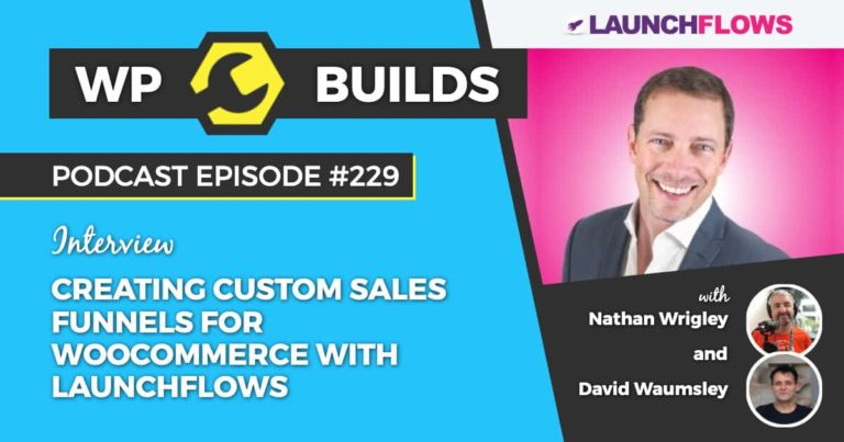 WPBuilds Podcast – Creating Custom Sales Funnels For WooCommerce with LaunchFlows