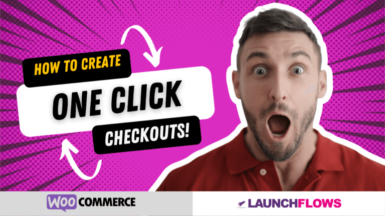 How To Create One Click Checkouts With WooCommerce & LaunchFlows